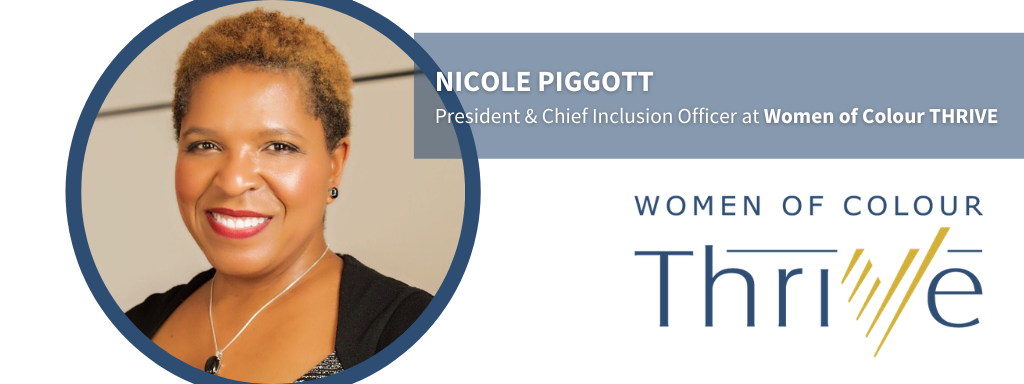 Fabienne Colas, Founder and Chairman of the Board of Directors of Women of Colour Thrive (WOCThrive), is pleased to announce the appointment of Nicole Piggott as President and Chief Inclusion Officer of the organization.